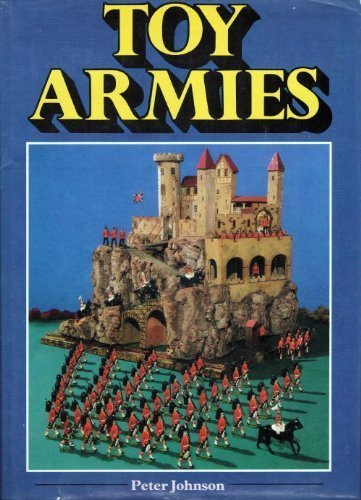 Toy Armies 9780385180252 Shows toy soldiers and figurines made around the world, traces the history of major manufacturers, and examines the way soldier production followed international events