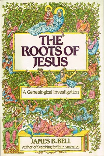 The Roots of Jesus: A genealogical investigation: Bell, James B
