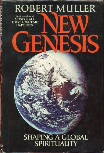 New Genesis: Shaping a Global Spirituality: Muller, Robert