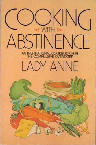 9780385181402: Cooking With Abstinence: An Inspirational Cookbook for the Compulsive Overeater