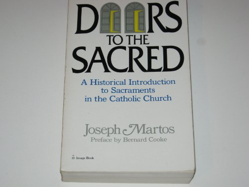 9780385181808: Doors To The Sacred: A Historical Introduction To Sacraments In The Catholic Church