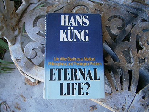 9780385182072: Eternal Life: Life After Death As a Medical, Philosophical, and Theological Problem