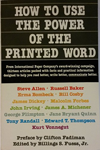 9780385182164: How to Use the Power of the Printed Word: Thirteen Articles Packed With Facts and Practical Information, Designed to Help You Read Better, Write Bett