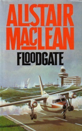 Floodgate: ALISTAIR MACLEAN