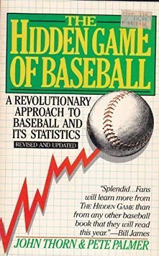 The Hidden Game of Baseball: A Revolutionary Approach to Baseball and Its Statistics (Revised and...