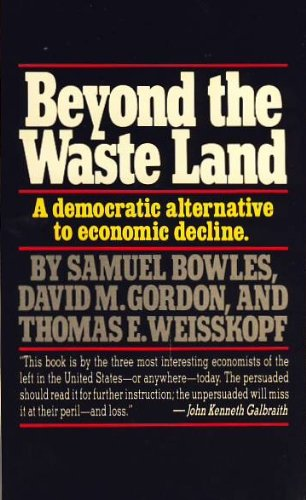 Beyond the Waste Land: A Democratic Alternative: Samuel Bowles, David