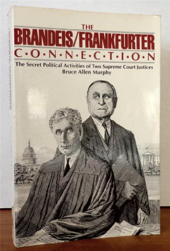 9780385183741: The Brandeis/Frankfurter connection: The secret political activities of two Supreme Court justices