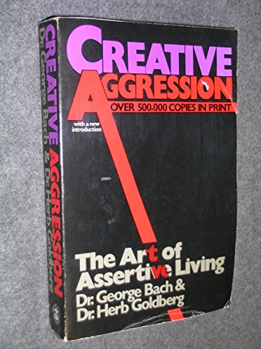 Creative Aggression: The Art of Assertive Living: George Robert Bach;