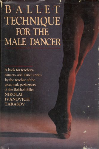 Ballet Technique for the Male Dancer: Tarasov, Nicholai Ivanovitch;