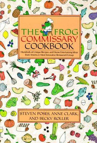 The Frog Commissary Cookbook: Poses, Steven, Clark,
