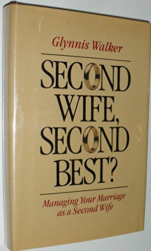 Second Wife, Second Best?: Managing Your Marriage As a Second Wife: Walker, Glynnis