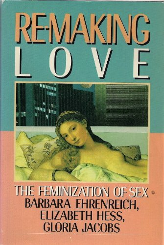 9780385184984: Re-Making Love: The Feminization of Sex