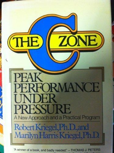 The C Zone: Peak Performance Under Pressure: Robert J. Kriegel,