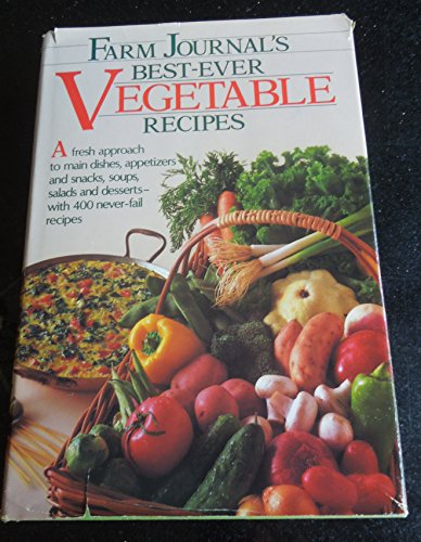 Farm journal's best-ever vegetable recipes: A fresh approach to main dishes, appetizers, and ...
