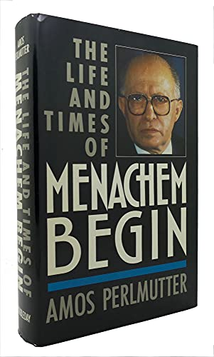 The Life and Times of Menachem Begin: Perlmutter, Amos