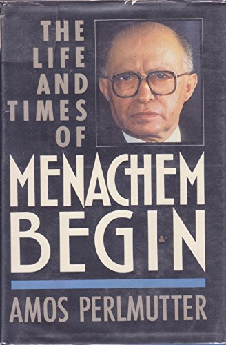 The Life and Times of Menachem Begin: Amos Perlmutter
