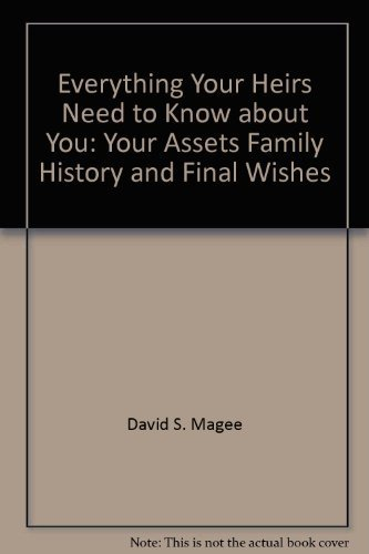 Everything your heirs need to know about: Magee, David S
