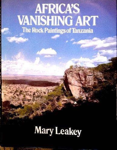 Africa's Vanishing Art: The Rock Paintings of Tanzania: Leakey, Mary