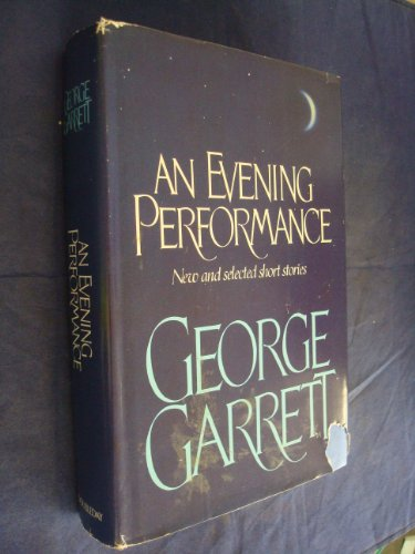 An Evening Performance; New and Selected Short: George Garrett
