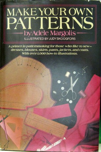 9780385191371: Make Your Own Patterns: A Primer in Pattern Making for Those Who Like to Sew