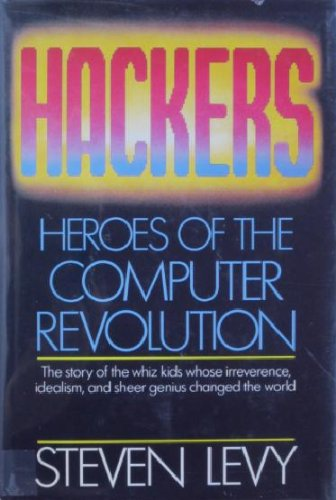 Hackers: Heroes of the Computer Revolution: Levy, Steven