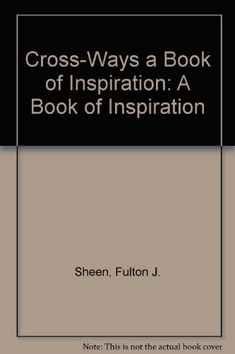 Cross-Ways a Book of Inspiration: A Book of Inspiration: Sheen, Fulton J.