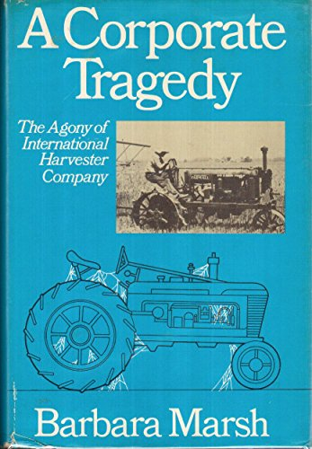 9780385192095: A Corporate Tragedy: The Agony of International Harvester Company