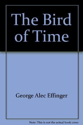 The Bird Of Time: Effinger, George Alec