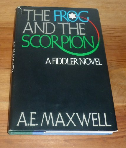 The Frog and the Scorpion/a Fiddler Novel: Maxwell, A. E