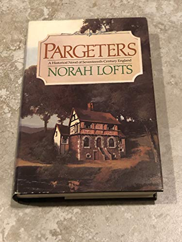 9780385194006: Pargeters/a Historical Novel of Seventeenth-Century England