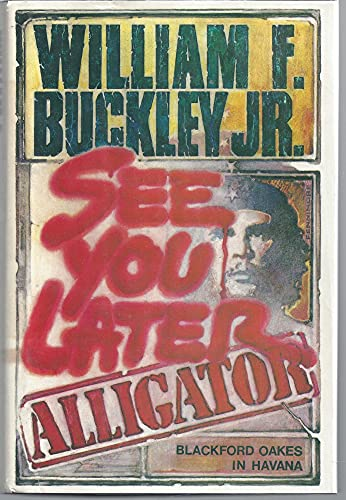 See You Later, Alligator: Blackford Oakes in Havana: WILLIAM F. BUCKLEY