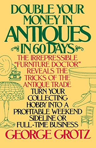 Double Your Money in Antiques in 60 Days: Turn Your Collecting Hobby into a Profitable Weekend Si...