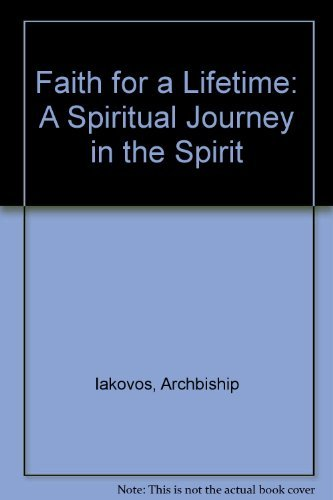 Faith for a Lifetime: A Spiritual Journey: Archbishop Iakovos