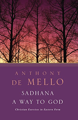 Sadhana, a Way to God: Christian Exercises in Eastern Form: Anthony de Mello