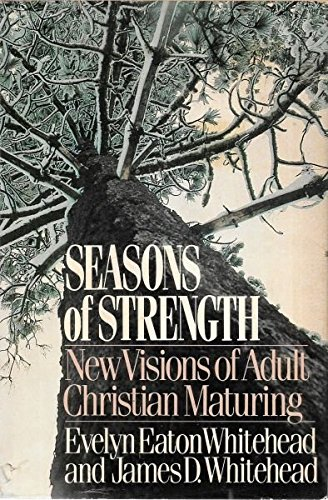 Seasons of Strength : New Visions of: James D. Whitehead;