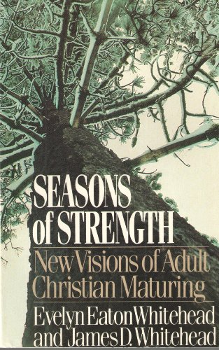Seasons of Strength - New Visions of Adult Christian Maturing: Evelyn Eaton Whitehead, James D. ...