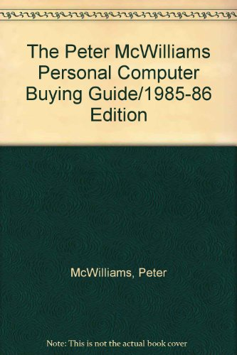 The Peter McWilliams Personal Computer Buying Guide/1985-86: McWilliams, Peter