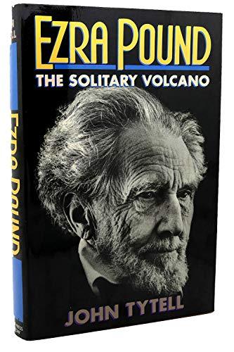 Ezra Pound: The Solitary Volcano: Tytell, John