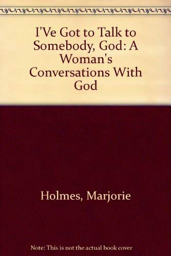 I'Ve Got to Talk to Somebody, God: A Woman's Conversations With God (0385197519) by Holmes, Marjorie