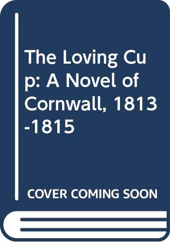9780385198349: The Loving Cup: A Novel of Cornwall, 1813-1815 (Poldark 10)