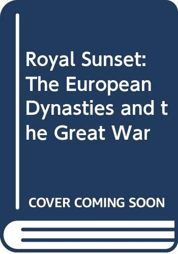 9780385198493: Royal Sunset: The European Dynasties and the Great War