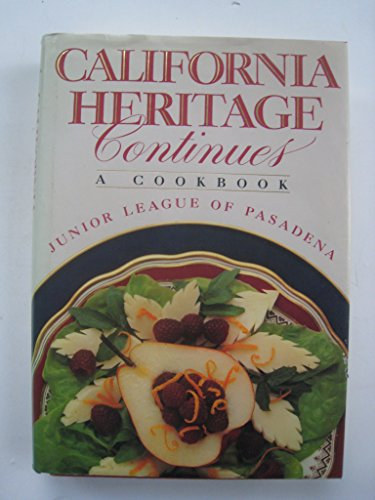 California Heritage Continues: A Cookbook: The Junior League of Pasadena