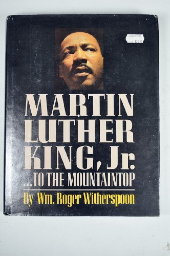 Martin Luther King, Jr.: To the Mountaintop: Witherspoon, William Roger