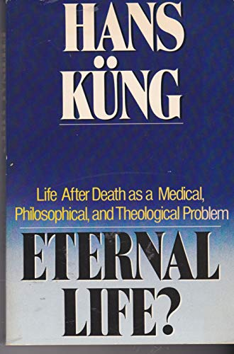 9780385199100: Eternal Life? Life after Death as a Medical, Philosophical, and Theological Problem