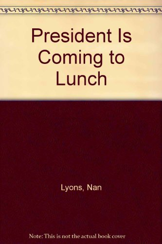 President Is Coming to Lunch (0385199163) by Nan Lyons; Ivan Lyons