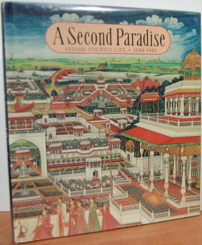9780385199926: Second Paradise: Indian Courtly Life, 1590-1947