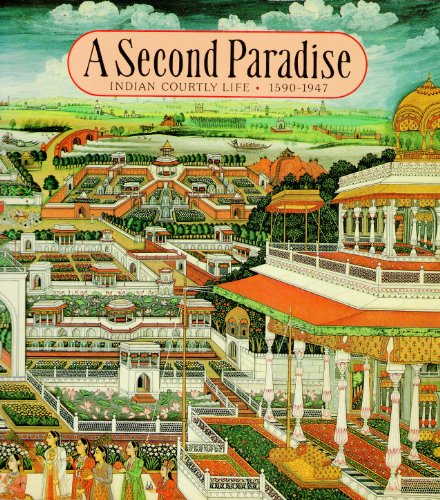 9780385199933: A Second Paradise; Indian Courtly Life, 1590 - 1947