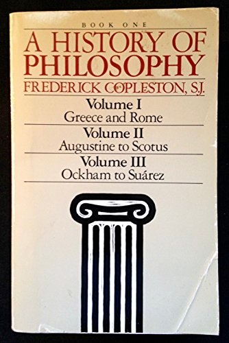9780385230315: A History of Philosophy (Book One: Vol. I - Greece & Rome; Vol. II - Augustine to Scotus; Vol. III -Ockham to Suarez)