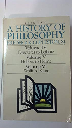 9780385230322: A History of Philosophy (Book Two: Volume IV - Descartes to Leibniz; Volume V - Hobbes to Hume; Volume VI - Wolff to Kant)
