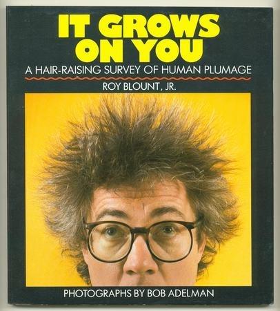 It Grows on You: A Hair-Raising Survey of Human Plumage: Blount Jr., Roy